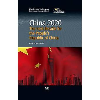 China 2020 The Next Decade for the People S Republic of China by Brown & Kerry