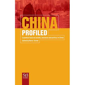 China Profiled Essential Facts on Society Business and Politics in China by Turner & Barry
