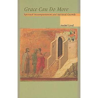Grace Can Do More Spiritual Accompaniment and Spiritual Growth by Louf & Andre