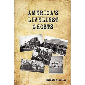 Americas Liveliest Ghosts by Connelly & Michael