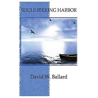 Souls Seeking Harbor by Ballard & David W.