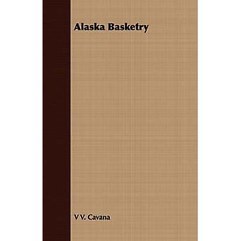 Alaska Basketry by Cavana & V V.