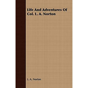 Life And Adventures Of Col. L. A. Norton by Norton & L. A.