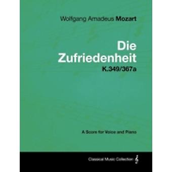 Wolfgang Amadeus Mozart  Die Zufriedenheit  K.349367a  A Score for Voice and Piano by Mozart & Wolfgang Amadeus