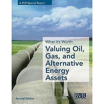 What Its Worth  Valuing Oil Gas and Alternative Energy Assets Second Edition by Prescott & Janice