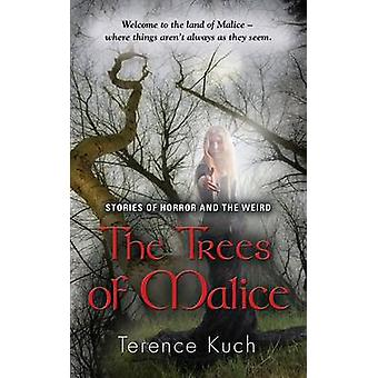 The Trees of Malice Stories of Horror and the Weird by Kuch & Terence