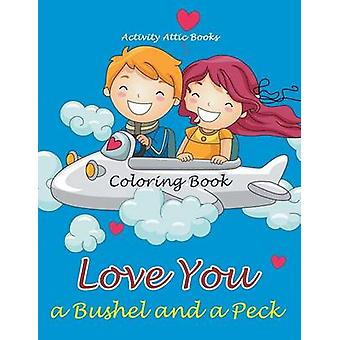 Love You a Bushel and a Peck Coloring Book von Activity Attic Books