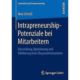 IntrapreneurshipPotenziale bei Mitarbeitern  Entwicklung Optimierung und Validierung eines Diagnoseinstruments by Schiel & Nina