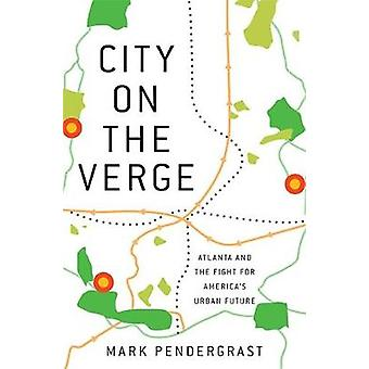 City on the Verge Atlanta and the Fight for Americas Urban Future by Pendergrast & Mark