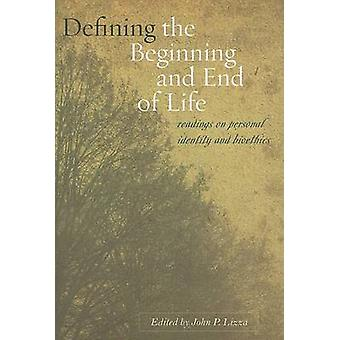 Defining the Beginning and End of Life Readings on Personal Identity and Bioethics by Lizza & John P