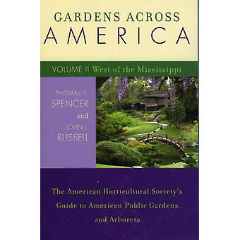 Gardens Across America Volume II West of the Mississippi The American Horticultural Societys Guide to American Public Gardens and Arboreta by Spencer & Thomas S.
