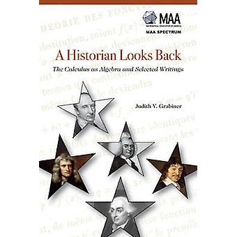 A Historian Looks Back - The Calculus as Algebra and Selected Writings