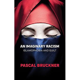 An Imaginary Racism - Islamophobia and Guilt by Pascal Bruckner - 9781