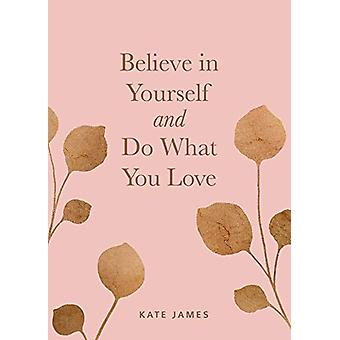 Believe in Yourself and Do What You Love de Kate James - 978152485090