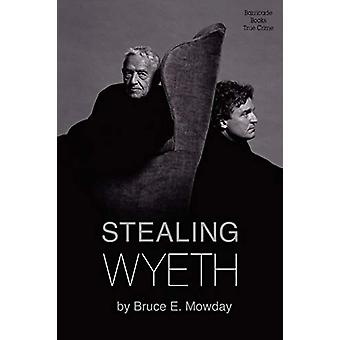 Stealing Wyeth by Bruce E. Mowday - 9781569808269 Book