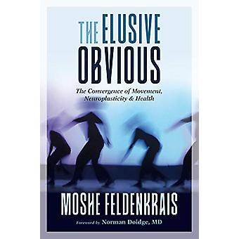 The Elusive Obvious - The Convergence of Movement - Neuroplasticity -