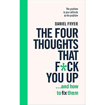 The Four Thoughts That F*ck You Up ... and How to Fix Them - Rewire ho