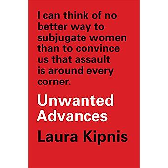 Unwanted Advances - Sexual Paranoia Comes to Campus by Laura Kipnis -