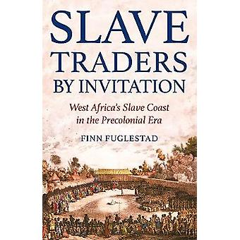 Slave Traders by Invitation - West Africa's Slave Coast in the Precolo