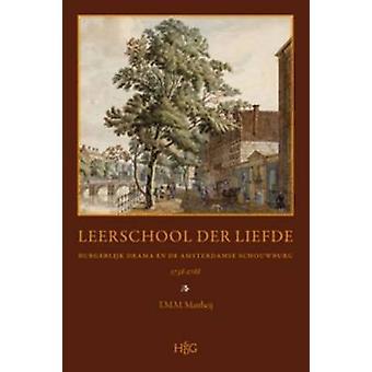Leerschool der Liefde - Burgerlijk Drama en de Amsterdamse Schouwburg