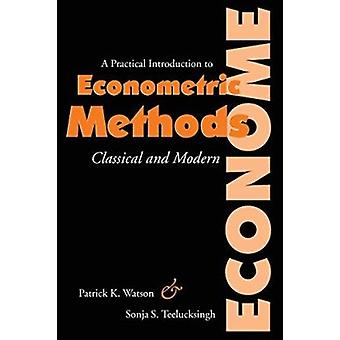 A Practical Introduction to Econometric Methods - Classical and Modern