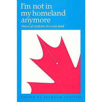 I'm Not in My Homeland Anymore - Voices of Students in a New Land by S