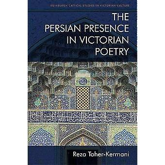 The Persian Presence in Victorian Poetry by Reza Taher-Kermani - 9781