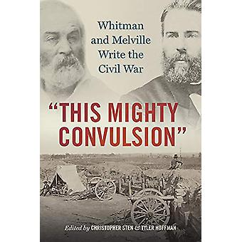 This Mighty Convulsion - Whitman and Melville Write the Civil War by C