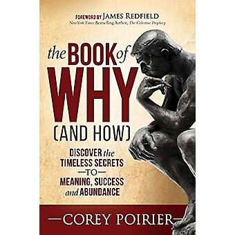 The Book of WHY (and HOW) - Discover the Timeless Secrets to Meaning -