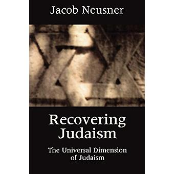 Recovering Judaism - Universal Dimension of Jewish Religion by Jacob N