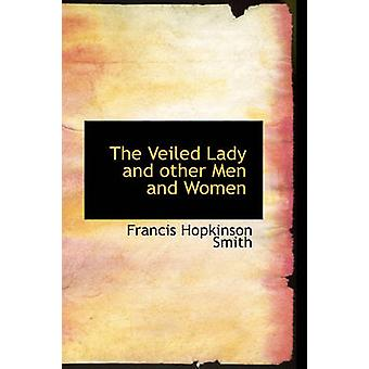 The Veiled Lady and Other Men and Women by Francis Hopkinson Smith -