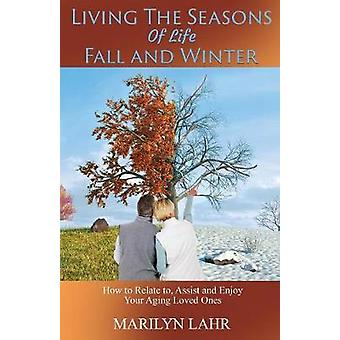 Living the Seasons of Life - Fall and Winter by Marilyn Lahr - 978154