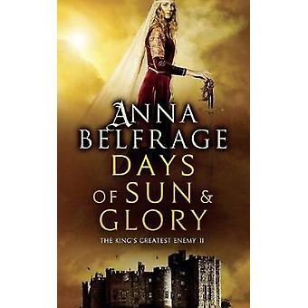 Days of Sun and Glory - The King's Greatest Enemy #2 by Anna Belfrage