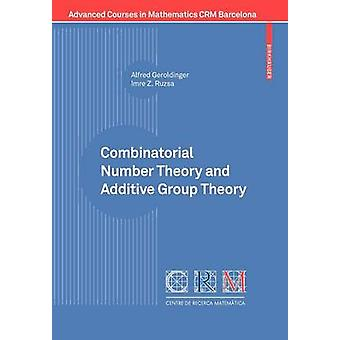 Combinatorial Number Theory and Additive Group Theory by Alfred Gerol