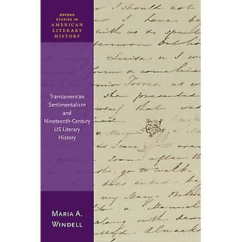 Transamerican Sentimentalism and NineteenthCentury US Literary History by Windell & Maria A. Assistant Professor & Assistant Professor & University of Colorado Boulder