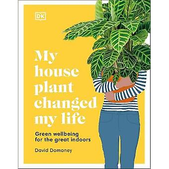 My House Plant Changed My Life Green Wellbeing for the Great Indoors