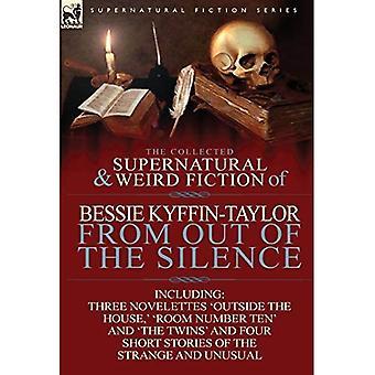 """Die gesammelten übernatürlichen und seltsame Fiktion von Bessie Kyffin-Taylor-vom aus der Stille-drei Novellen """"außerhalb des Hauses,"""" """"Zimmer Nummer zehn"""" und """"Die Zwillinge"""" und vier Kurzgeschichten von seltsamen und ungewöhnlichen"""