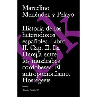 Historia de Los Heterodoxos Espanoles. Libro II. Kapten II. La Herejia Entre Los Muzarabes Cordobeses. El Antropomorfismo, det är jag. Hostegesis av Marcelino Menendez Y Pelayo