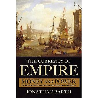 The Currency of Empire Money and Power in SeventeenthCentury English America