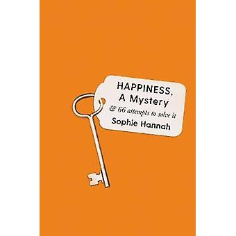 Happiness a Mystery And 66 Attempts to Solve It