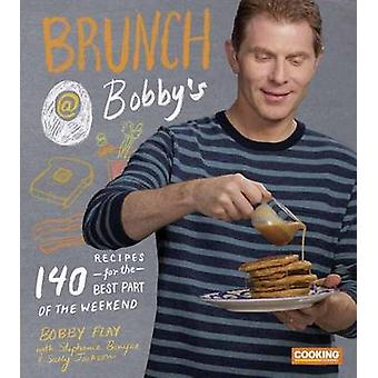Brunch At Bobbys  140 Recipes for the Best Part of the Weekend by Bobby Flay