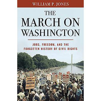 The March on Washington - Jobs - Freedom - and the Forgotten History o