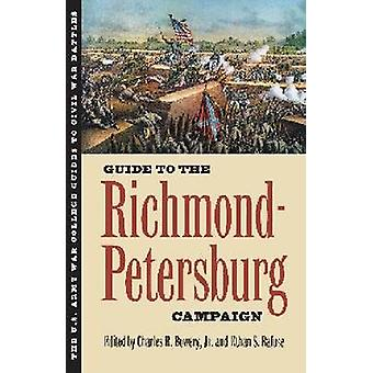 Guide to the Richmond-Petersburg Campaign by Charles R Jr Bowery - Et