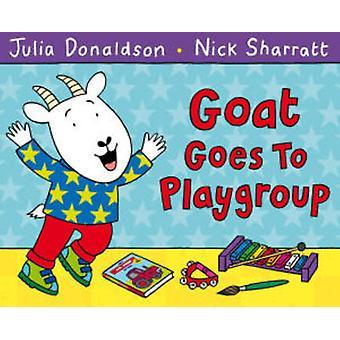 Goat Goes to Playgroup (Main Market ed) by Julia Donaldson - Nick Sha