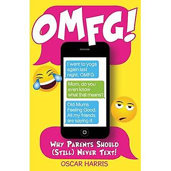 OMFG! - Why Parents Should (Still) Never Text! by Oscar Harris - 97817
