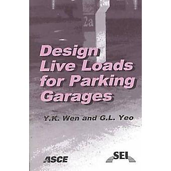 Design Live Loads for Parking Garages by Y.K. Wen - G. L. Yeo - 97807