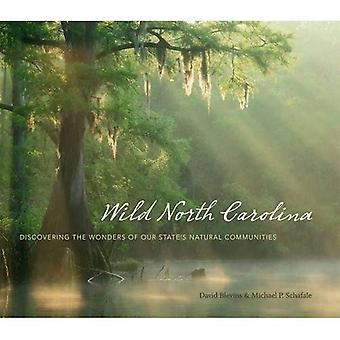 Wild North Carolina: Discovering the Wonders of Our State's Natural Communities