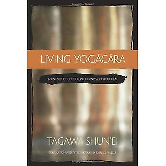 Levande Yogacara: En introduktion till endast medvetande-buddhismen