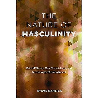 La Nature de la masculinité: théorie critique, nouveaux matérialismes et Technologies de l'incarnation (études sur la sexualité)