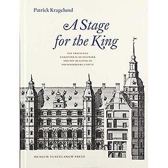 Een podium voor de koning: de reis van Christiaan IV van Denemarken en het gebouw van Frederiksborg kasteel